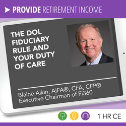 The DOL Fiduciary Rule and Your Duty of Care - Blaine Aikin