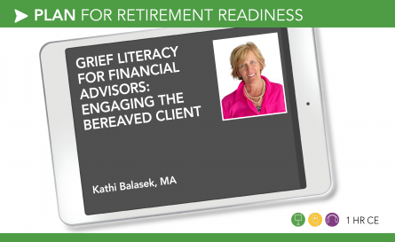Grief Literacy for Financial Advisors: Engaging the Bereaved Client - Kathi Balasek