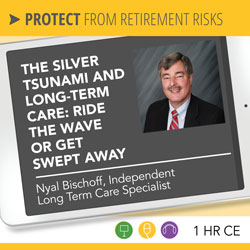 The Silver Tsunami and Long-Term Care: Ride the Wave or Get Swept Away - Nyal Bischoff