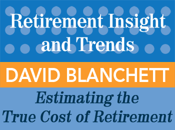 Estimating the True Cost of Retirement - David Blanchett