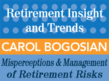 Misperceptions and Management of Retirement Risks - Carol Bogosian - Retirement InSight and Trends article