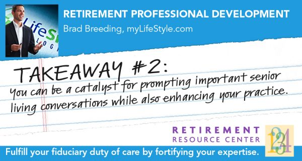 Brad Breeding - Takeaway #2 - You can be a catalyst for prompting important senior living conversations while also enhancing your practice.