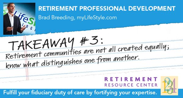 Brad Breeding - Takeaway #3 - Retirement communities are not all created equally; know what distinguishes one from another.