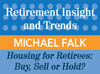 Michael Falk - Housing for Retirees: Buy, Sell or Hold? - Retirement Insight & Trends article, 1st Qtr 2016