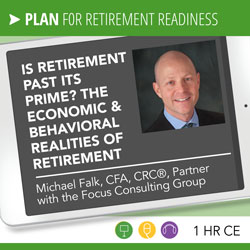 Is Retirement Past Its Prime? The Economic & Behavioral Realities of Retirement - Michael Falk
