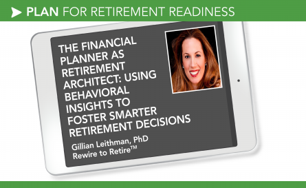The Financial Planner as Retirement Architect: Using behavioral insights to foster smarter retirement decisions - Gillian Leithman