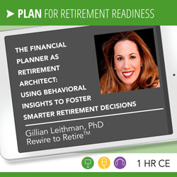 The Financial Planner as Retirement Architect: Using behavioral insights to foster smarter retirement decisions