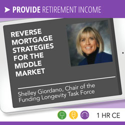 Reverse Mortgage Strategies for the Middle Market - Shelley Giordano