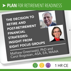 The Decision to Retire and Post-Retirement Financial Strategies: Insight from Eight Focus Groups - Greenwald and Bogosian