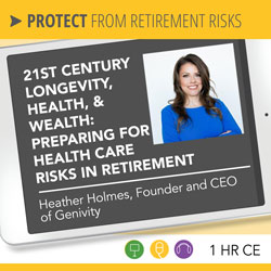 21st Century Longevity, Health, & Wealth: Preparing for Health Care Risks in Retirement - Heather Holmes