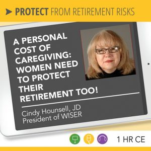 The Personal Cost of Caregiving: Women Need to Protect THEIR Retirement Too! - Cindy Hounsell