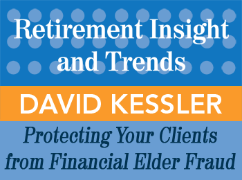 David Kessler - Protecting Your Clients from Financial Elder Fraud - Retirement InSight and Trends article