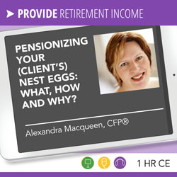 Pensionizing Your (Client's) Nest Eggs: What, How and Why? - Alexandra Macqueen