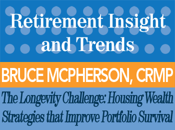 Addressing the Longevity Challenge: Housing Wealth Strategies that Improve Portfolio Survival - Bruce McPherson - Retirement InSight and Trends article