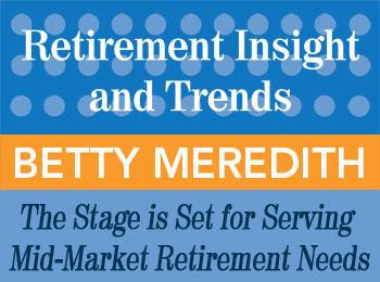 The Stage is Set for Serving the Mid-Market - Meredith and Harness - Retirement InSight and Trends article