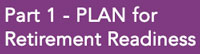 Part 1 – PLAN for Retirement Readiness Courses on Happiness & Engagement, Healthy Living, Wealth/Financial Security, by experts including John Nelson, Michael Falk, Michael Greenwald and more