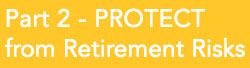 Part 2 - PROTECT from Retirement Risks