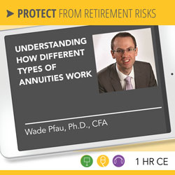 Understanding How Different Types of Annuities Work - Wade Pfau