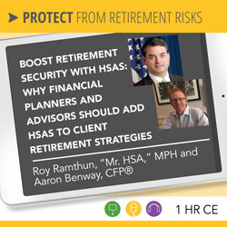 Boost Retirement Security with HSAs: Why Financial Planners and Advisors Should Add HSAs to Client Retirement Strategies – Roy Ramthun and Aaron Benway