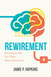 REWIREMENT: Rewiring the Way You Think About Retirement -- by Jamie Hopkins