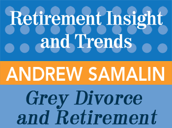 Grey Divorce and Retirement - Andrew Samalin - Retirement InSight and Trends article