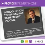 Introduction to Managing Retirement Income – Kevin Seibert