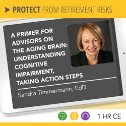 A Primer for Advisors on the Aging Brain: Understanding Cognitive Impairment, Taking Action Steps - Sandra Timmermann