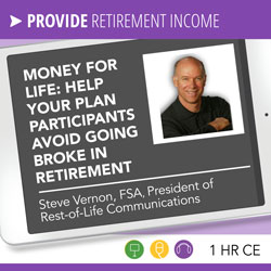 Money for Life: Help your plan participants avoid going broke in retirement - Steve Vernon